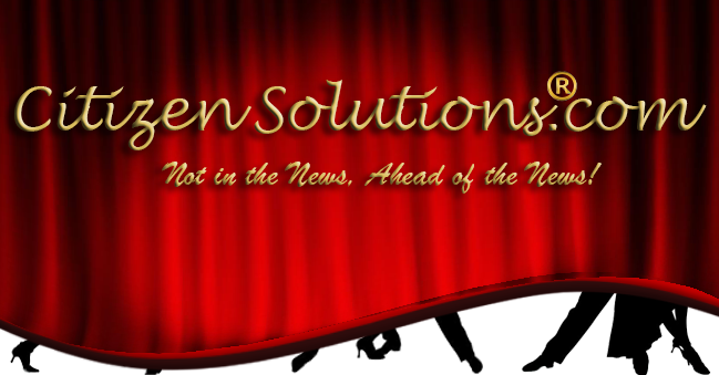 CitizenSolutions.com Not in the News! Ahead of the News!